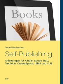 Self-Publishing: Anleitungen für Kindle, Epubli, BoD, Tredition, CreateSpace, ISBN und VLB