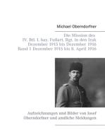 Die Mission des IV. Btl. I. bay. Fußart. Rgt. in den Irak Dezember 1915 bis Dezember 1916 - Band 1 Dezember 1915 bis 8. April 1916