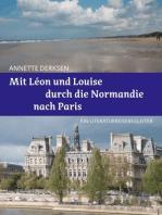 Mit Léon und Louise durch die Normandie nach Paris – Ein Literaturreisebegleiter