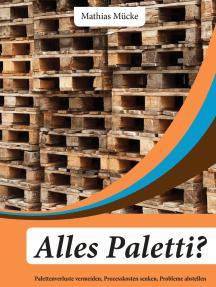 Alles Paletti?: Palettenverluste vermeiden, Prozesskosten senken, Probleme abschaffen
