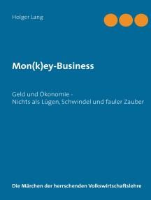 Mon(k)ey-Business: Geld und Ökonomie - Nichts als Lügen, Schwindel und fauler Zauber