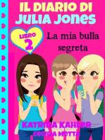 Il diario di Julia Jones Libro 2 La mia bulla segreta
