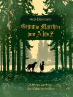 Grimms Märchen von A bis Z