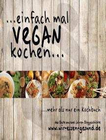 ...einfach mal vegan kochen...: ...mehr als nur ein Kochbuch