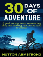 30 Days Of Adventure - A Path To Happiness, Overcoming Fear, And Starting You On The Road To Success