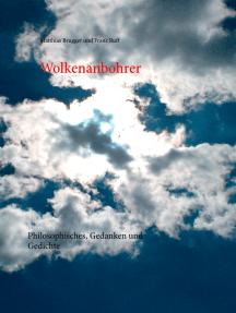 Wolkenanbohrer: Philosophisches, Gedanken und Gedichte