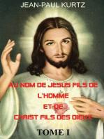 Au Nom de Jésus Fils de l'Homme et de Christ Fils des Dieux
