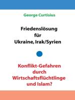 Friedenslösung für Ukraine und Irak/Syrien - Konflikt-Gefahren durch Wirtschaftsflüchtlinge und Islam?