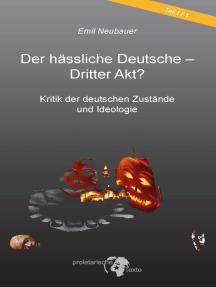 Der hässliche Deutsche - Dritter Akt?: Kritik der deutschen Zustände und Ideologie
