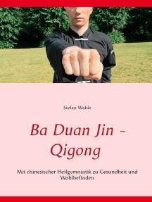 Ba Duan Jin - Qigong: Mit chinesischer Heilgymnastik zu Gesundheit und Wohlbefinden