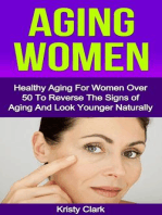 Aging Women - Healthy Aging for Women Over 50 to Reverse the Signs of Aging and Look Younger Naturally. (Aging Book Series, #2)