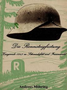 Die Rennsteigfestung: Kriegsende 1945 in Schmiedefeld und Frauenwald