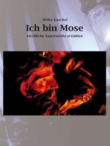 Ich bin Mose: Kirchliche Kunstwerke erzählen
