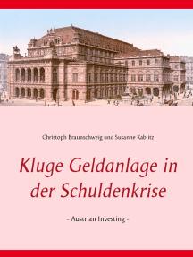 Kluge Geldanlage in der Schuldenkrise: - Austrian Investing -