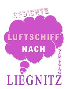 Luftschiff nach Liegnitz: Gedichtauswahl