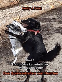 Das Spielverhalten von Hunden: Durch das Labyrinth der Hundepädagogik - Band 2