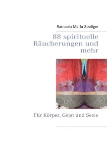 88 spirituelle Räucherungen und mehr: Für Körper, Geist und Seele