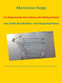 Im Supermarkt des Lebens mit König Salomo: von DDR-Kaufhallen und Supermärkten