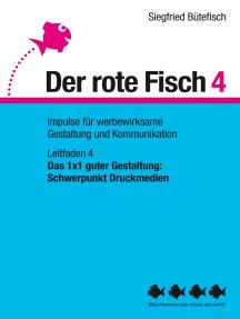 Das 1x1 guter Gestaltung: Schwerpunkt Druckmedien: Der rote Fisch 4 - Impulse für werbewirksame Gestaltung und Kommunikation - Leitfaden 4