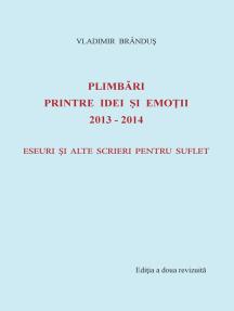 Plimbari printre idei si emotii 2013-2014: Eseuri si alte scrieri pentru suflet