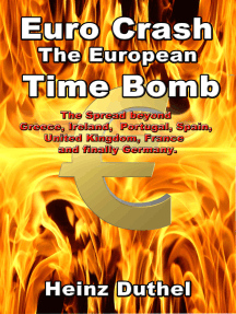 Euro Crash. The European Time Bomb.: The Spread beyond Greece, Ireland, Portugal, Spain, United Kingdom, France and finally Germany.