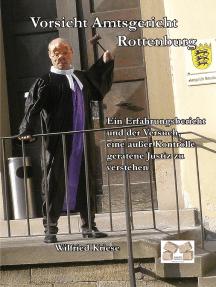 Vorsicht Amtsgericht Rottenburg: Ein Erfahrungsbericht und der Versuch, eine außer Kontrolle geratene Justiz zu verstehen