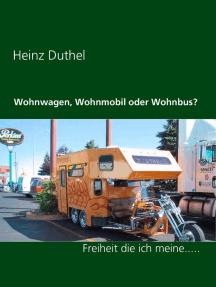 Wohnwagen, Wohnmobil oder Wohnbus?: Freiheit die ich meine.....