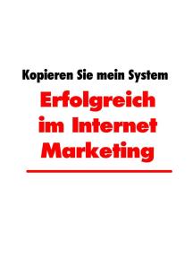 Erfolgreich im Internet Marketing: Kopieren Sie mein System
