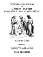 Dictionnaire Raisonné de l'Architecture Française du XIe au XVIe siècle Tome III: Tome 3