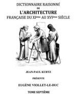 Dictionnaire Raisonné de l'Architecture Française du XIe au XVIe siècle Tome VII: Tome 7