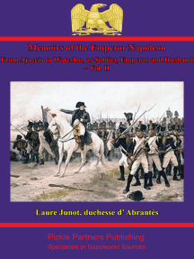 Memoirs Of The Emperor Napoleon – From Ajaccio To Waterloo, As Soldier, Emperor And Husband – Vol. II
