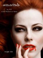 Ressuscitada (Livro #9 De Memórias De Um Vampiro)