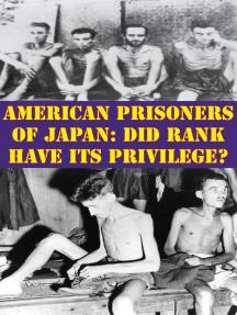 American Prisoners Of Japan: Did Rank Have Its Privilege?