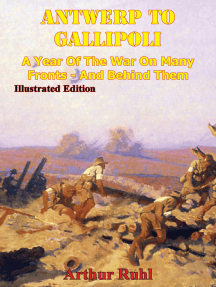 ANTWERP TO GALLIPOLI - A Year of the War on Many Fronts - and Behind Them [Illustrated Edition]