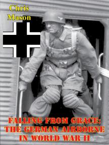 Falling From Grace: The German Airborne In World War II