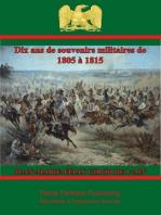 Dix ans de souvenirs militaires de 1805 à 1815