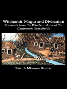 Witchcraft, Magic and Divination: Accounts from the Wimbum Area of the Cameroon Grassfields
