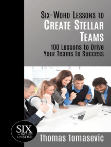 Six-Word Lessons to Create Stellar Teams: 100 Lessons to Drive Your Teams to Success