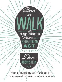 Born to Walk: The Transformative Power of a Pedestrian Act