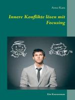 Innere Konflikte lösen mit Focusing