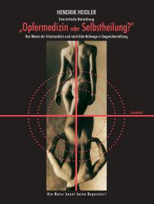 Opfermedizin oder Selbstheilung?: Eine kritische Betrachtung – Das Wesen der Schulmedizin und natürliche Heilwege in Gegenüberstellung