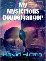 My Mysterious Doppelganger