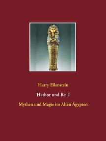 Hathor und Re I: Mythen und Magie im Alten Ägypten