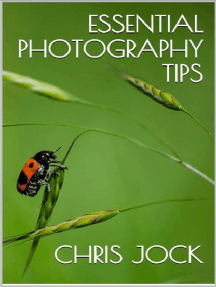 Essential Photography Tips: Get the Most out of Your DSLR: Essential Photography Tips, #1