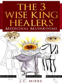 The 3 Wise King Healers, Medicinal Mushrooms