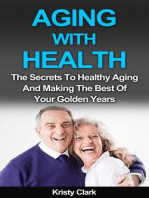 Aging With Health - The Secrets To Healthy Aging And Making The Best Of Your Golden Years. (Aging Book Series, #1)