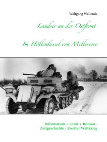 Landser an der Ostfront - Im Höllenkessel von Millerowo: Information + Fotos + Roman - Zeitgeschichte - Zweiter Weltkrieg