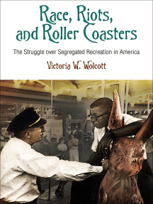 Race, Riots, and Roller Coasters: The Struggle over Segregated Recreation in America