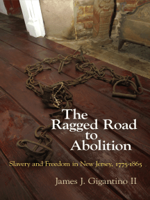The Ragged Road to Abolition: Slavery and Freedom in New Jersey, 1775-1865