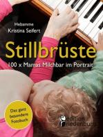 Stillbrüste - 100 x Mamas Milchbar im Portrait (Das ganz besondere Fotobuch)